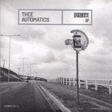 "Compacto THEE AUTOMATICS - AGAINST EP (NOVO 7"")"
