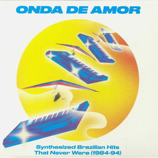 CD ONDA DE AMOR - SYNTHESIZED BRAZILIAN HITS THAT NEVER WERE (USADO)
