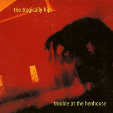 CD THE TRAGICALLY HIP - TROUBLE AT THE HENHOUSE (USADO)