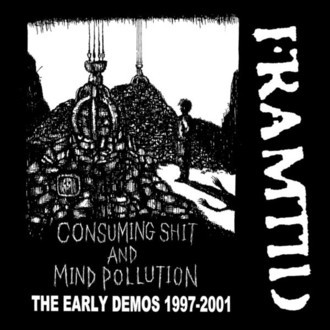 CD FRAMTID - CONSUMING SHIT AND MIND POLLUTION EARLY DEMOS 1997-2001