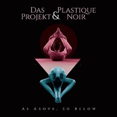 Das Projekt & Plastique Noir - As Above So Below (OUT NOW)