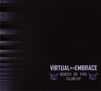 CD VIRTUAL EMBRACE - ROOTS OF EVIL - CLUB EP  (EP, IMP/NOVO)