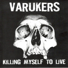 CD VARUKERS - KILLING MYSELF TO LIVE (2009) NOVO/LACRADO