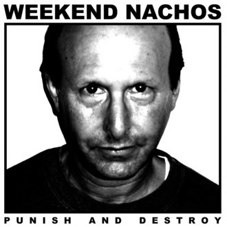 "WEEKEND NACHOS ""Punish and Destroy"" 12""LP First Album Reissue."