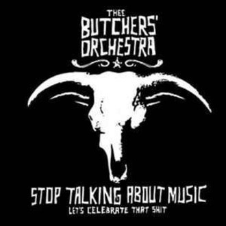 CD THE BUTCHERS' ORCHESTRA - STOP TALKING ABOUT MUSIC (NOVO/LACRADO)