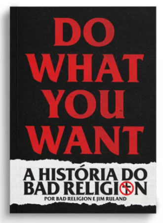 Livro BAD RELIGION - DO WHAT YOU WANT - A HISTÓRIA DO BAD RELIGION
