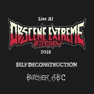 SELF DECONSTRUCTION / BUTCHER ABC / Live at Obscene Extreme CD