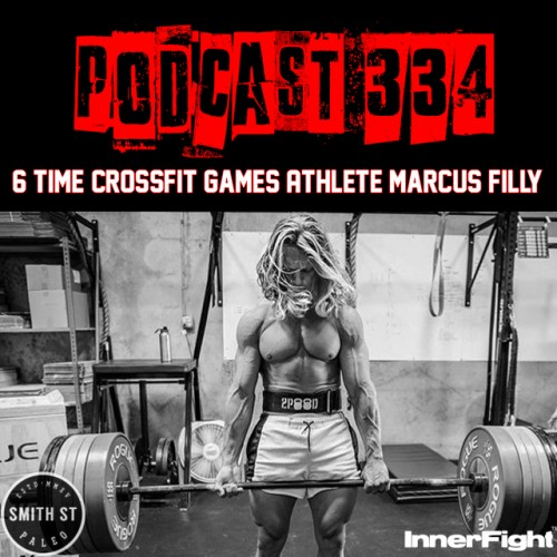 PODCAST #334 LISTEN NOW: 6 time Crossfit Games Athlete Marcus Filly