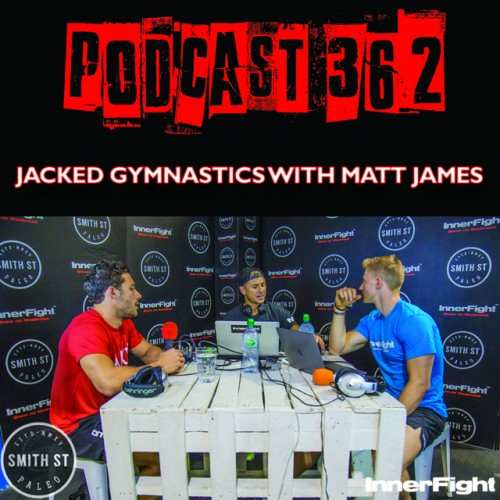 PODCAST #362 LISTEN NOW: Jacked Gymnastics with Matt James