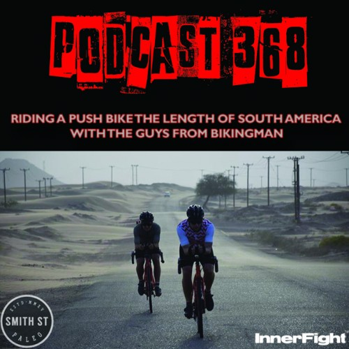 PODCAST #368 LISTEN NOW: Riding a push bike the length of South America with the guys from Bikingman