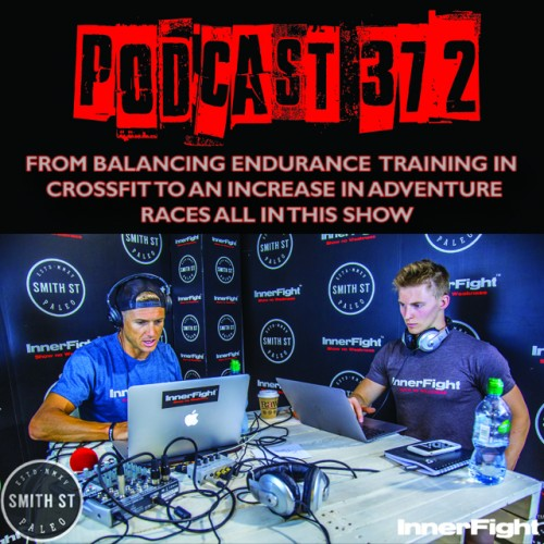 PODCAST #372 LISTEN NOW: From balancing endurance training in CrossFit to an increase in adventure races all in this show.