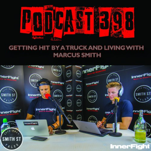 PODCAST #398 LISTEN NOW: Getting hit by a truck and living; with Marcus Smith