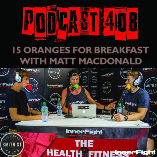 PODCAST #408 LISTEN NOW: 15 oranges for breakfast with Matt MacDonald