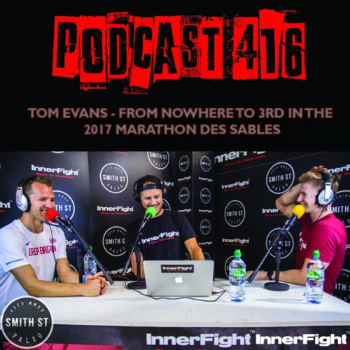 PODCAST #416 LISTEN NOW: Tom Evans – from nowhere to 3rd in the 2017 Marathon Des Sables