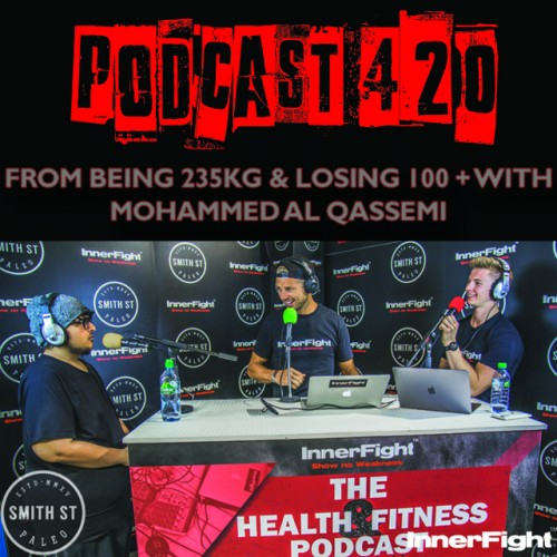 PODCAST #420 LISTEN NOW: From being 235kg and losing 100+ with Mohammed Al Qassemi