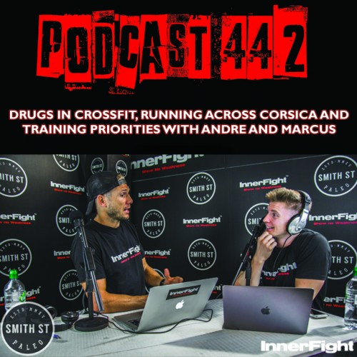 PODCAST #442 LISTEN NOW: Drugs in CrossFit, running across Corsica and training priorities with Andre and Marcus