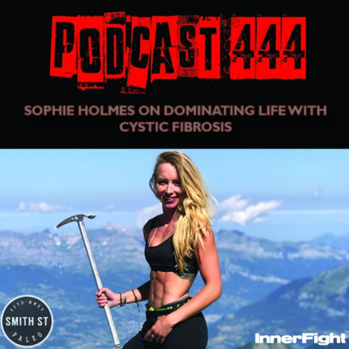PODCAST #444 LISTEN NOW: Sophie Holmes on dominating life with Cystic Fibrosis