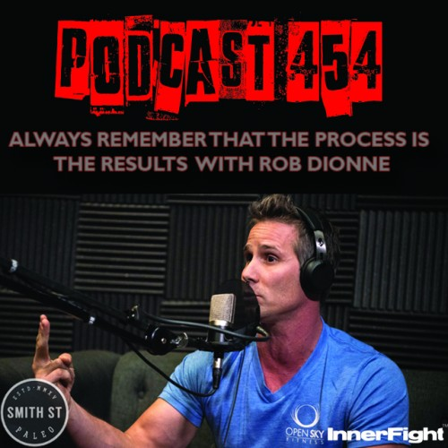 PODCAST #454 LISTEN NOW: Always remember that the process is the result; with Rob Dionne