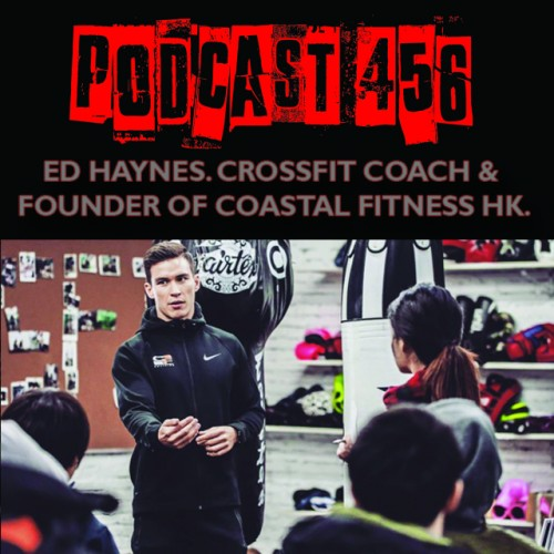 #456: Ed Haynes. CrossFit Coach & Founder of Coastal Fitness HK.