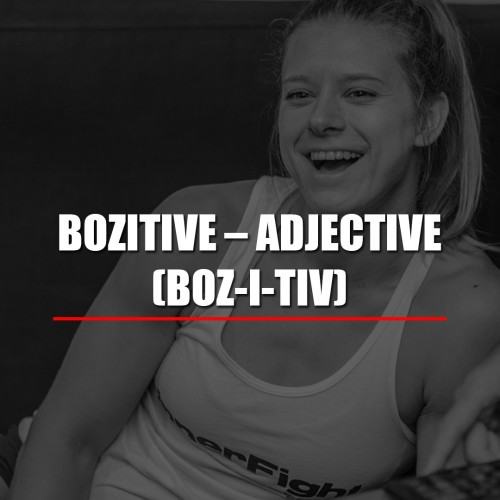 Bozitive- Adjective (Boz-i-Tiv)