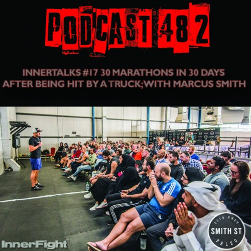 PODCAST #482 LISTEN NOW: InnerTalks #17: 30 marathons in 30 days after being hit by a truck; with Marcus Smith