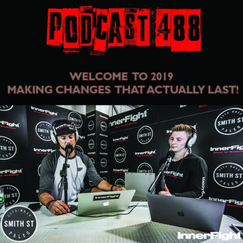 PODCAST #488 LISTEN NOW: Welcome to 2019 – making changes that actually last!
