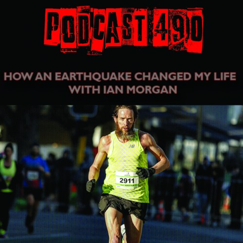 "PODCAST #490 LISTEN NOW: ""How an earthquake changed my life"" with Ian Morgan"