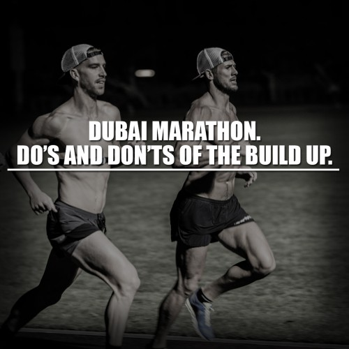 Dubai Marathon. Do's and dont's of the build up.