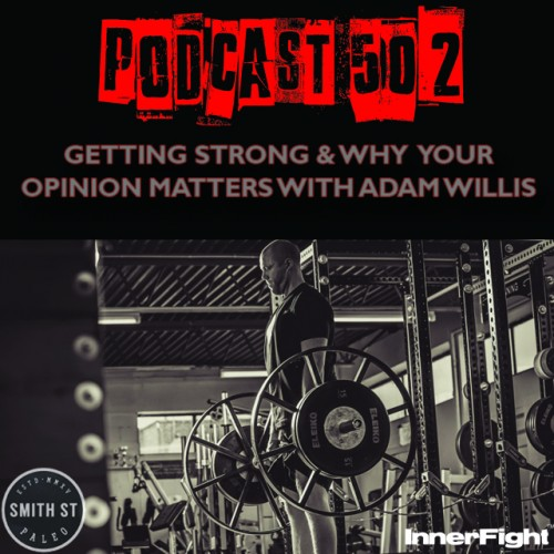 PODCAST #502 LISTEN NOW: Getting strong and why your opinion matters with Adam Willis