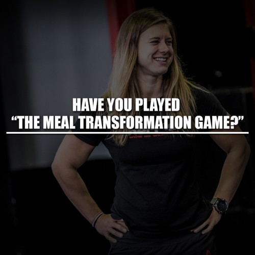 "Have you played ""the meal transformation game?"""