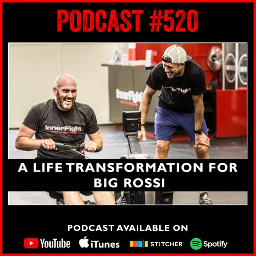 PODCAST #520 LISTEN NOW: A life transformation for Big Rossi