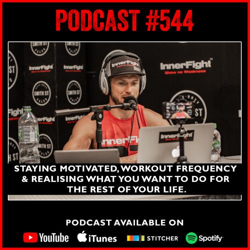 PODCAST #544 LISTEN NOW: Listener Q&A: Staying motivated, workout frequency and realising what you want to do for the rest of your life