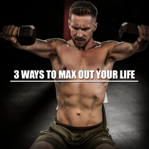 3 ways to max out your life