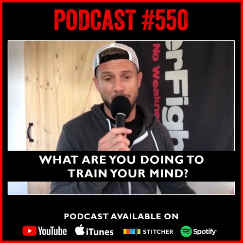 PODCAST #550 LISTEN NOW:  What are you doing to train your mind?