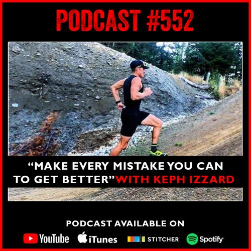 """PODCAST #552 LISTEN NOW:  """"Make every mistake you can to get better"""" with Keph Izzard"""
