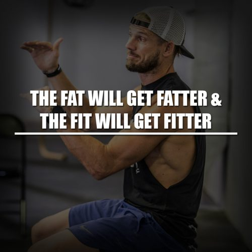 The fat will get fatter and the fit will get fitter