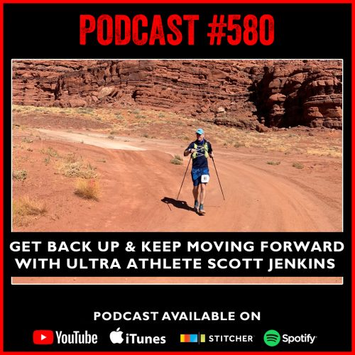 #580: Get back up and keep moving forward with ultra athlete Scott Jenkins