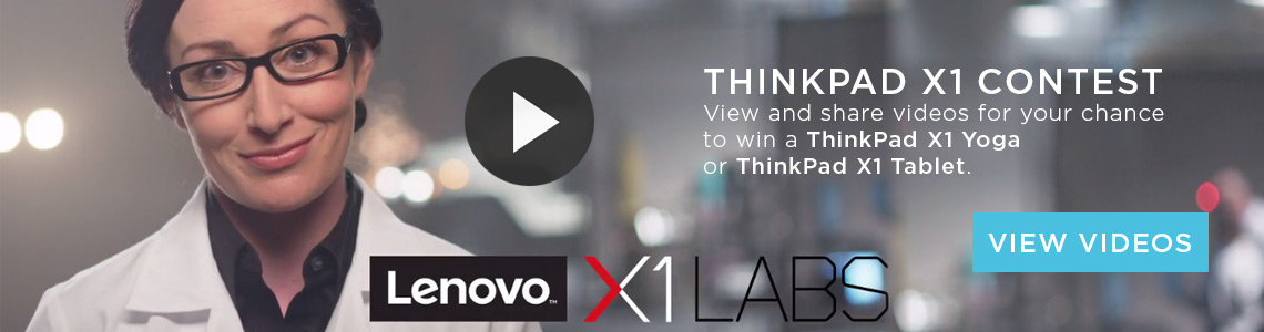 ThinkPad X1 Contest - View and share videos for your chance to win a ThinkPad X1 Yoga or ThinkPad X1 Tablet.