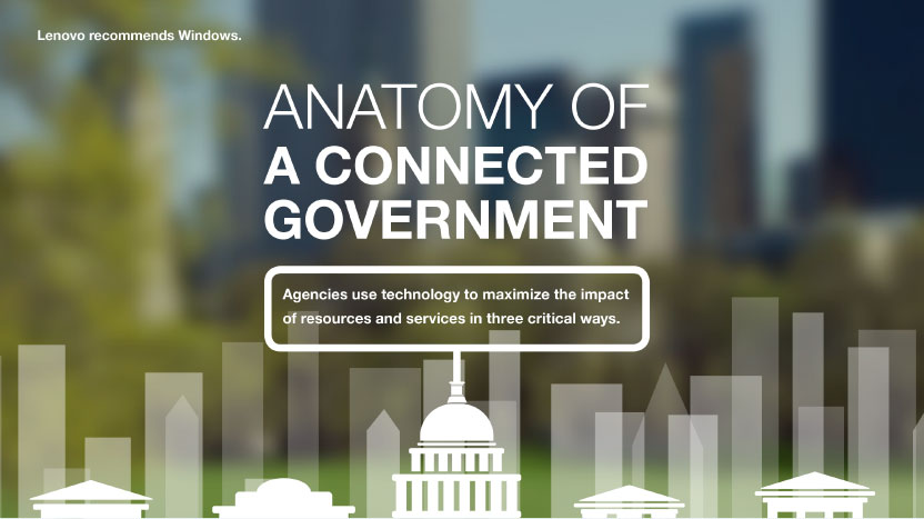 Anatomy of a Connected Government: Agencies use technology to maximize the impact of resources and services in three critical ways