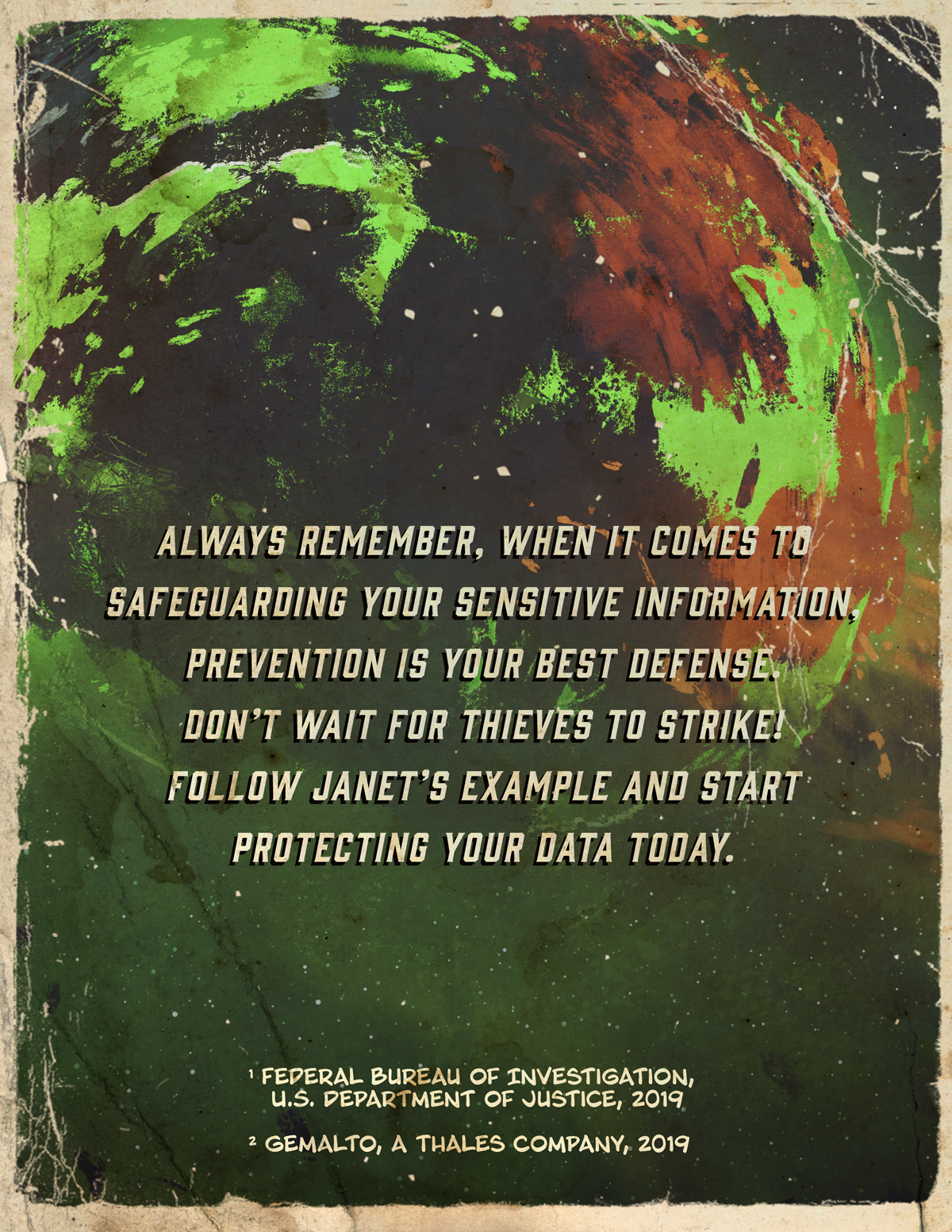 Always remember, when it comes to safeguarding your sensitive information, prevention is your best defense. Don't wait for thieves to strike! Follow Janet's example and start protecting your data today.