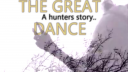 Link to: The Great Dance - A Hunters Story