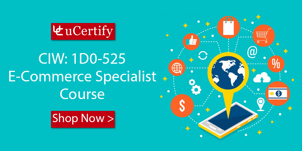 Pass The Ciw E Commerce Specialist 1d0 525 Exam Ucertify Cert Guide