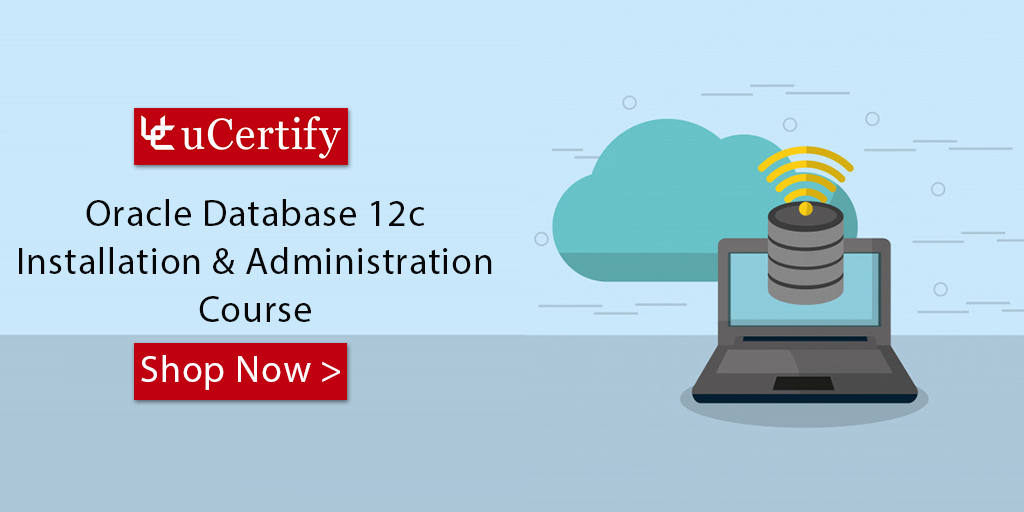Learn The Skills Of Oracle Database Installation and Administration With The uCertify Course