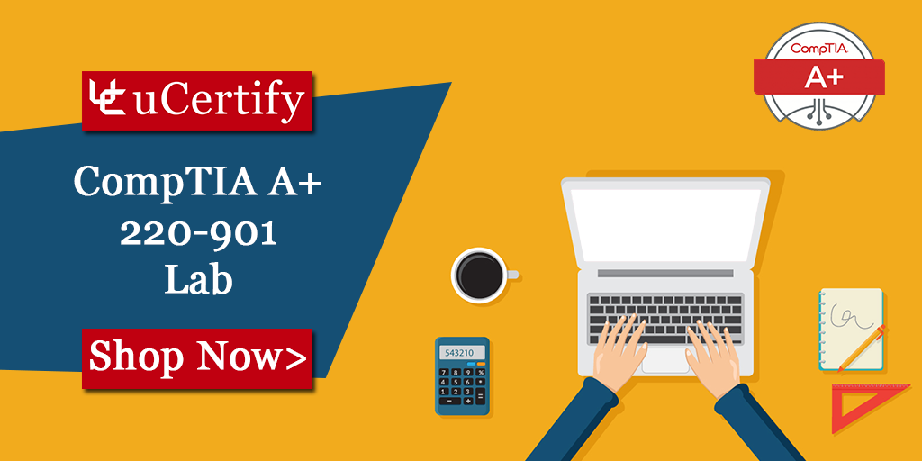 Pass The CompTIA A+ Certification 220-901 Exam With uCertify Labs