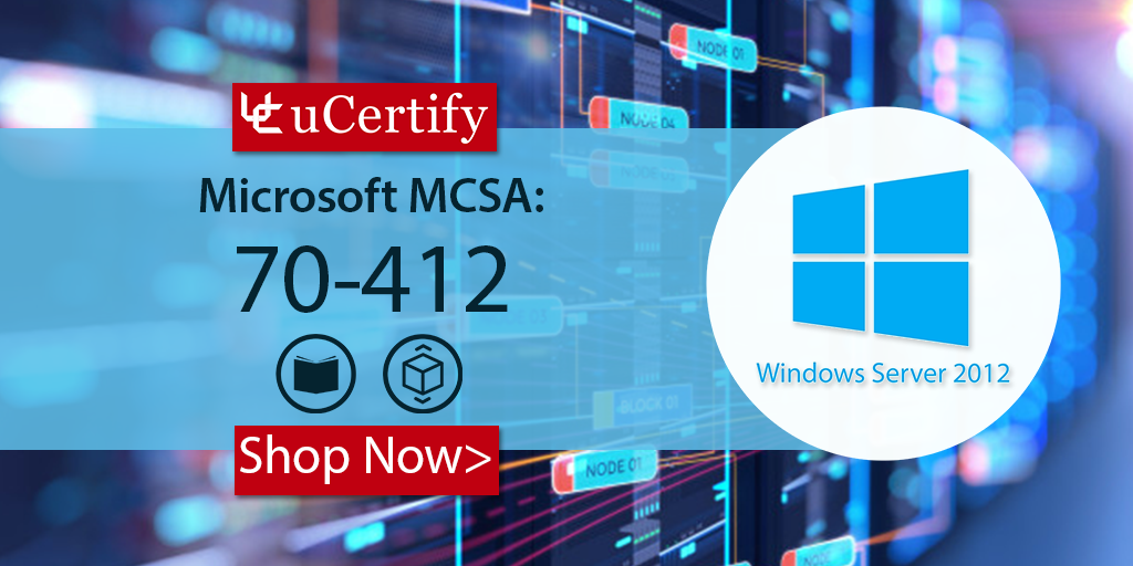 How Can I Pass The Microsoft MCSA 70-412 Cert Exam? try uCertify