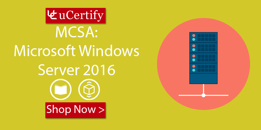 Pass The Windows Server 2016 Exam With uCertify Course & Labs