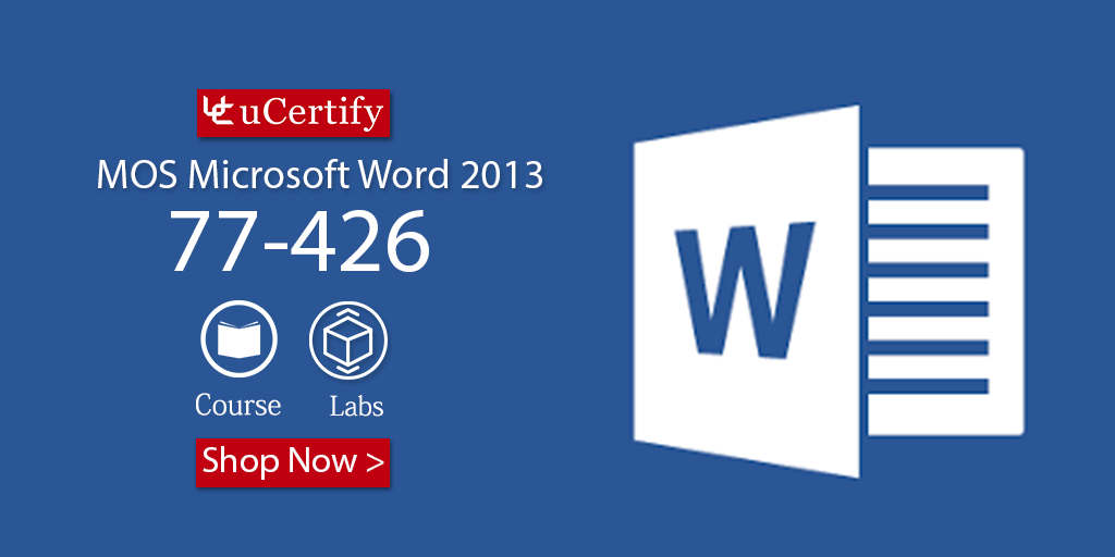 Prepare for MOS 77-426 MS Word 2013 Exam with uCertify Study Guide