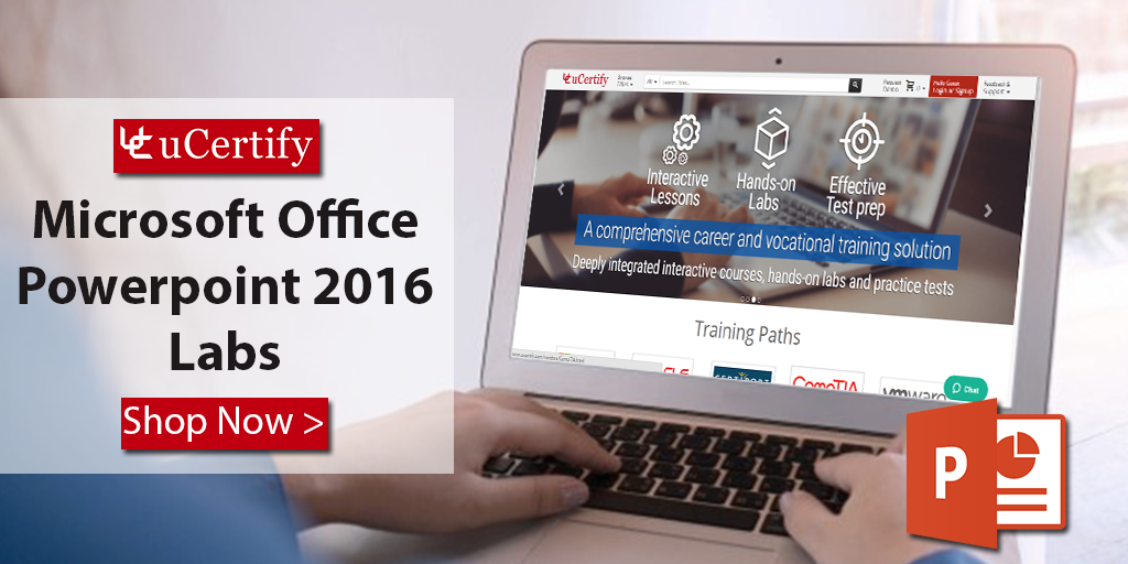 Gain Hands-on Expertise On Microsoft Office PowerPoint 2016 With uCertify Labs