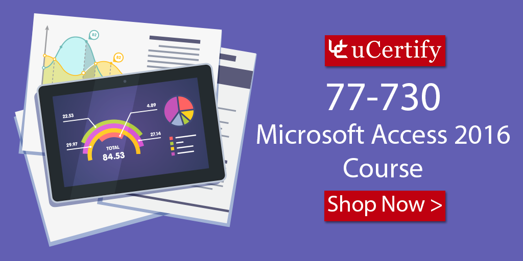 Pass The Microsoft Access 2016 Exam With uCertify 77-730 Study Guide