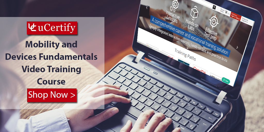 Get To Know About Mobility and Devices Fundamentals With The Video Training Course Offered By uCertify